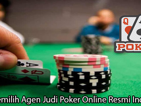 Tips Memilih Agen Judi Poker Online Resmi Indonesia