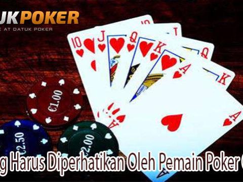 Hal Yang Harus Diperhatikan Oleh Pemain Poker Online