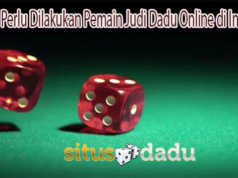 Ini Yang Perlu Dilakukan Pemain Judi Dadu Online di Indonesia